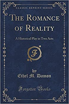 The Romance of Reality: A Historical Play in Two Acts (Classic Reprint) by Ethel M. Damon (2015-11-26)