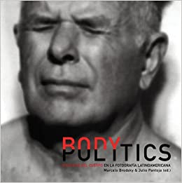 Body Politics Politics Of The Body In Latin American Photography Brodsky Marcelo Pantoja Julio 9789508891921 Amazon Com Books