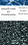 Aquariums of Pyongyang, Chol-Hwan Kang and Pierre Rigoulot, 0465011020
