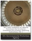 Ipcc Draft Guidelines for National Greenhouse Gas Inventories: Greenhouse Gas Inventory Reporting Instructions, Vol. 1