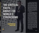 100 CRITICAL FACTS ABOUT THE WORLD'S CYBERCRIME