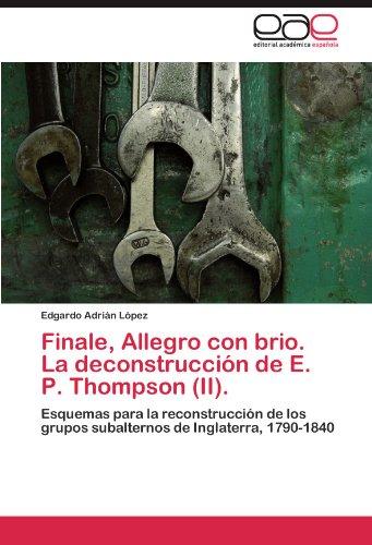 Finale, Allegro con brio. La deconstrucción de E. P. Thompson (II).: Esquemas para la reconstrucción de los grupos subalternos de Inglaterra, 1790-1840 (Spanish Edition) -
