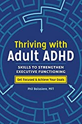 Strengthen executive functioning skills to overcome ADHD symptoms with proven strategies from Thriving with Adult ADHD.      Focus, organization, stress management, and more―these qualities are gained and improved by strengthening executive f...