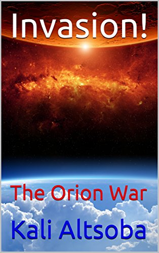 Invasion!: The Orion War by [Altsoba, Kali]