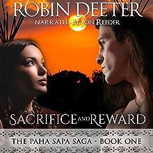 Sacrifice and Reward: Paha Sapa Saga, Book 1 Audiobook by Robin Deeter Narrated by Jon Reeder