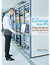 Microsoft Exchange Server 2016 Sizing, Designing and Configuration: A Practical Look