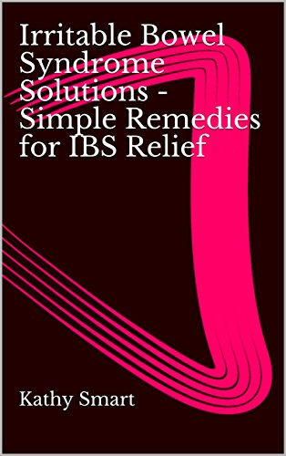 Irritable Bowel Syndrome Solutions - Simple Remedies for IBS Relief (Aber Health Guides Book 9)