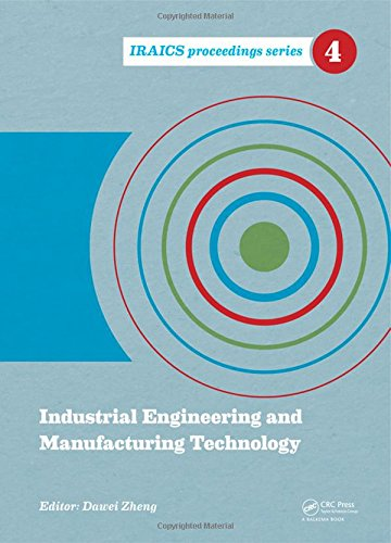 Industrial Engineering and Manufacturing Technology: Proceedings of the 2014 International Conference on Industrial Engineering and Manufacturing 2014, Shanghai, China (IRAICS Proceedings)