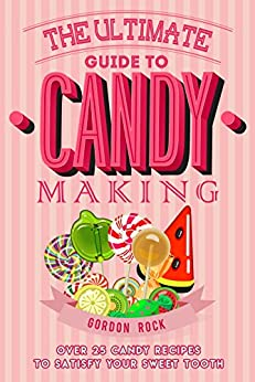 Ultimate Guide Candy Making Recipes ebook