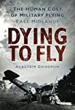 Dying to Fly, Alastair Goodrum, 0752453025