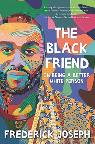 Book Cover: The Black Friend: On Being a Better White Person