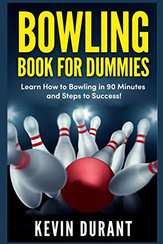 Bowling Book For Dummies: learn how to bowling in 90 minutes and steps to success!