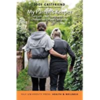 My Parent's Keeper: The Guilt, Grief, Guesswork, and Unexpected Gifts of Caregiving...