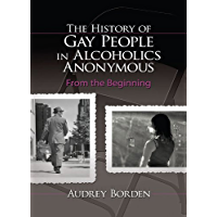 The History of Gay People in Alcoholics Anonymous: From the Beginning (Haworth Series in Family and Consumer Issues in Health) (English Edition)