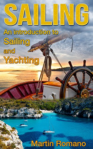 Sailing: An Introduction to Sailing and Yachting (sailing, boat, boating, yacht, World Trip, sailboats, yachting) by [Romano, Martin]
