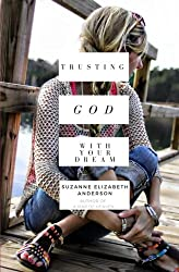 Trusting God with Your Dream: A 31-Day Transformation for Trusting God with Your: Book One in the