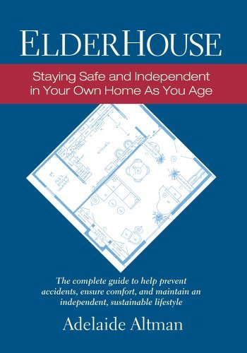 ElderHouse: Staying Safe and Independent in Your Own Home as You Age by Adelaide Altman - Adelaide Mall