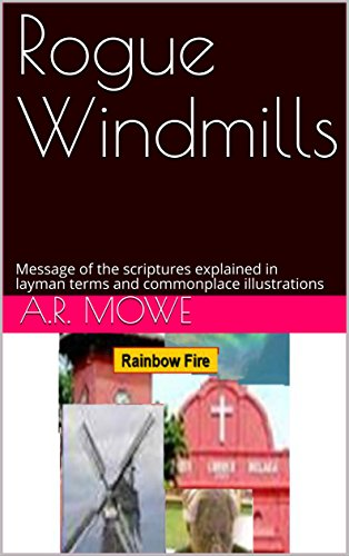 Rogue Windmills: Message of the scriptures explained in layman terms and commonplace illustrations