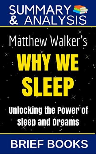 Summary and Analysis: Matthew Walker's Why We Sleep: Unlocking The Power of Sleep and Dreams