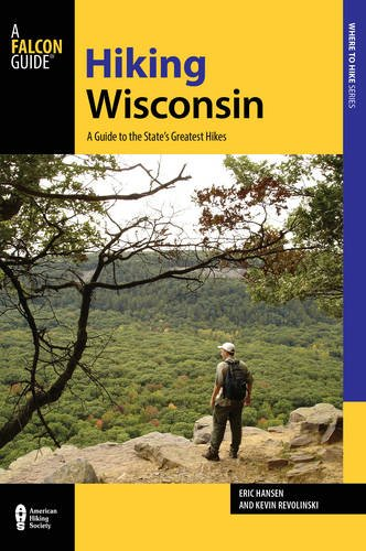 Hiking Wisconsin: A Guide to the State's Greatest Hikes (State Hiking Guides - Midwest Hiking