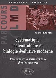 Systématique, paléontologie et biologie évolutive moderne par Michel Laurin