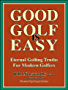 GOOD GOLF IS EASY - the fastest, easiest way to consistent, enjoyable golf and to lower scores for amateur golfers (English Edition)