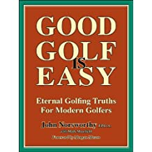 GOOD GOLF IS EASY - the fastest, easiest way to consistent, enjoyable golf and to lower scores for amateur golfers