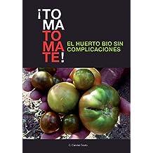 ¡TOMA TOMATE! EL HUERTO BIO SIN COMPLICACIONES (papel) (Spanish Edition)