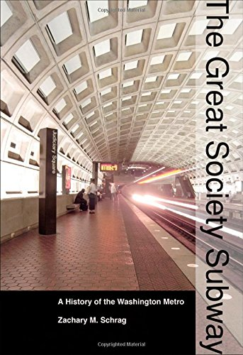 The Great Society Subway: A History of the Washington Metro (Creating the North American Landscape) -