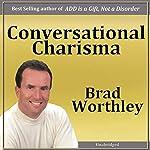 Conversational Charisma | Brad Worthley