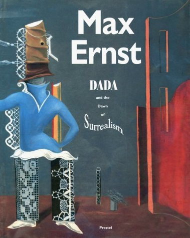 Max Ernst: Dada and the Dawn of Surrealism (Art & Design S.)