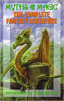 Myths and Magic: The Complete Fantasy Reference (Myths & Magic)
