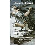 Dictionnaire des surnoms: Les meilleurs sobriquets des personnalités qui font l'Histoire et l'actualité