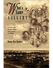 What's in a Name . . . Calgary?: A Look at the People Behind Place Names in Calgary