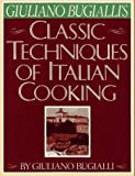 Giuliano Bugialli's Classic Techniques of Italian Cooking, Giuliano Bugialli, 0671690698