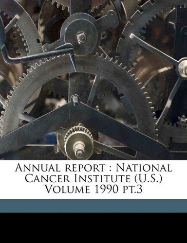 Annual report: National Cancer Institute (U.S.) Volume 1990 pt.3 ebook