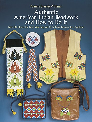 Authentic American Indian Beadwork and How to Do It: With 50 Charts for Bead Weaving and 21 Full-Size Patterns for Applique ()
