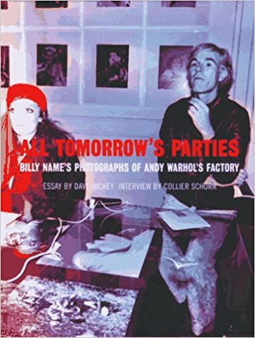 all tomorrow s parties billy s photographs of andy warhol s  all tomorrow s parties billy s photographs of andy warhol s factory billy dave hickey collier schorr 9781881616849 com books