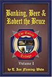 Banking, Beer and Robert the Bruce, T.I. Wade and Stacey Bigliardi, 0976117010