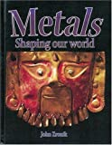 Metals - Shaping Our World, John Paul Zronik and John Zronik, 0778714500