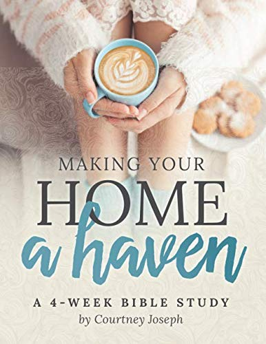 Making Your Home a Haven: A 4-Week Bible Study