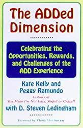 The Added Dimension: Celebrating the Opportunities, Rewards, and Challenges of the Add Experience: Everyday Advice for Adults with ADD