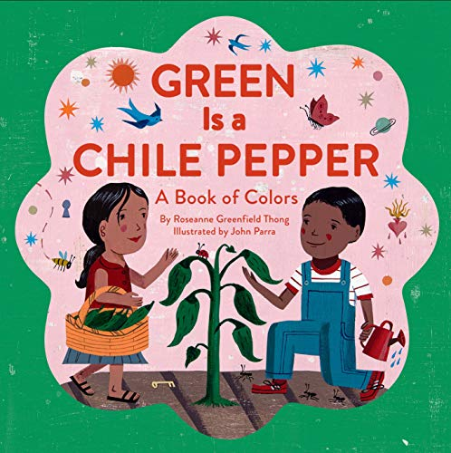 Green Is a Chile Pepper: A Book of Colors -