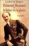 Edmond Rostand ou le baiser de la gloire par Margerie