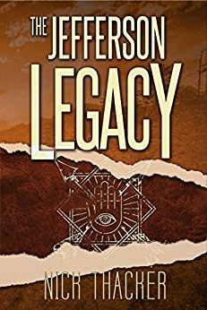 The Jefferson Legacy (Harvey Bennett Thrillers Book 4) by [Thacker, Nick]