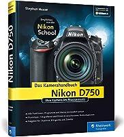 Nikon D750. Das Kamerahandbuch: Ihre Kamera Im