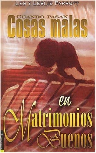 Cuando Pasan Cosas Malas En Matrimonios Buenos: Amazon.es: Les Parrott: Libros