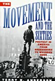 The Movement and the Sixties/Protest in America from Greensboro to Wounded Knee