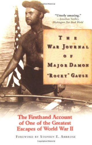 """The War Journal Of Major Damon """"Rocky"""" Gause: The Firsthand Account Of One Of The Greatest Escapes Of World War II"""