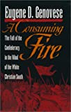 A Consuming Fire: The Fall of the Confederacy in the Mind of the White Christian South (Mercer University Lamar Memorial Lectures Ser.)